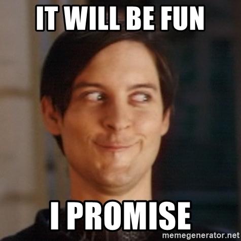 It will be fun, I promise!